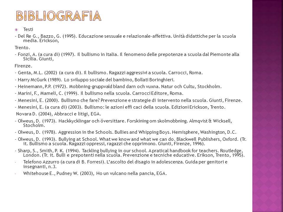 BIBLIOGRAFIA Testi. - Del Re G., Bazzo, G. (1995). Educazione sessuale e relazionale-affettiva. Unità didattiche per la scuola media. Erickson,