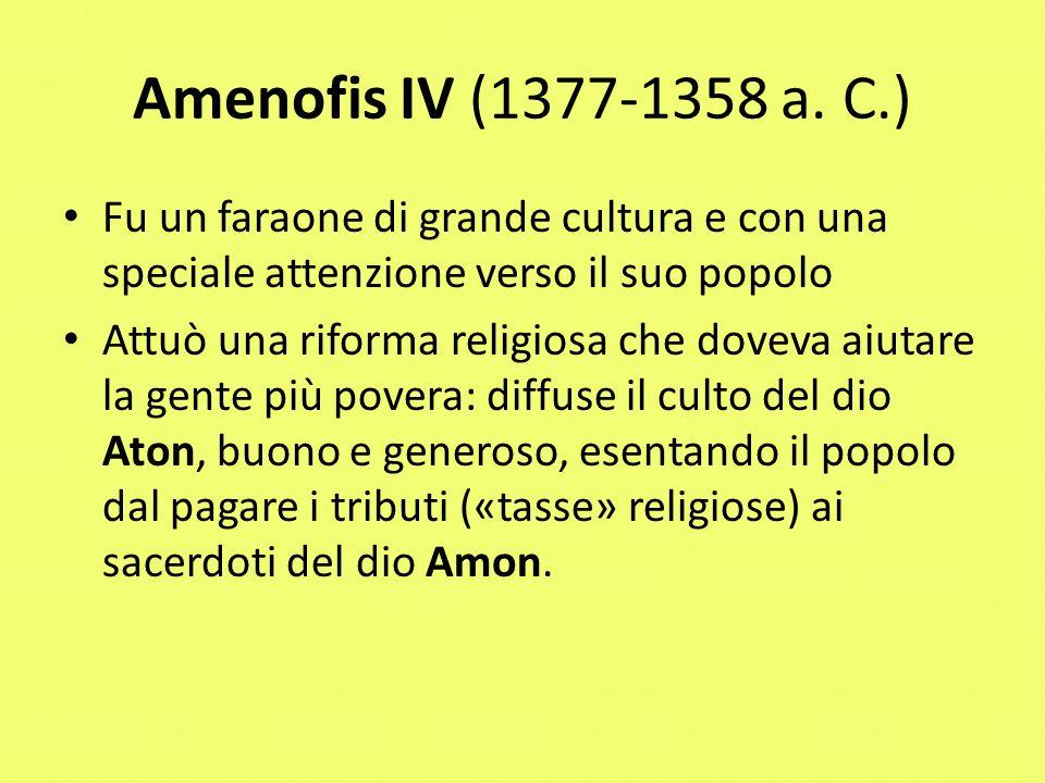 Amenofis IV (1377-1358 a. C.) Fu un faraone di grande cultura e con una speciale attenzione verso il suo popolo.