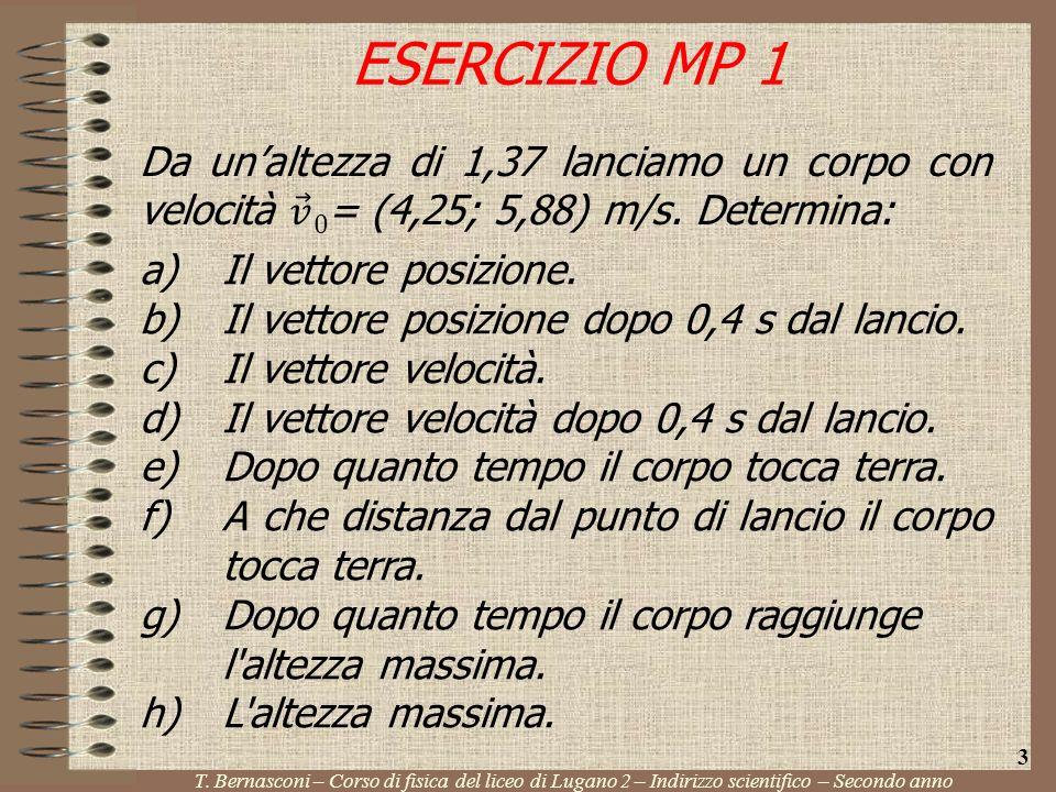 ESERCIZIO MP 1 Da un'altezza di 1,37 lanciamo un corpo con velocità 𝑣 0= (4,25; 5,88) m/s. Determina: