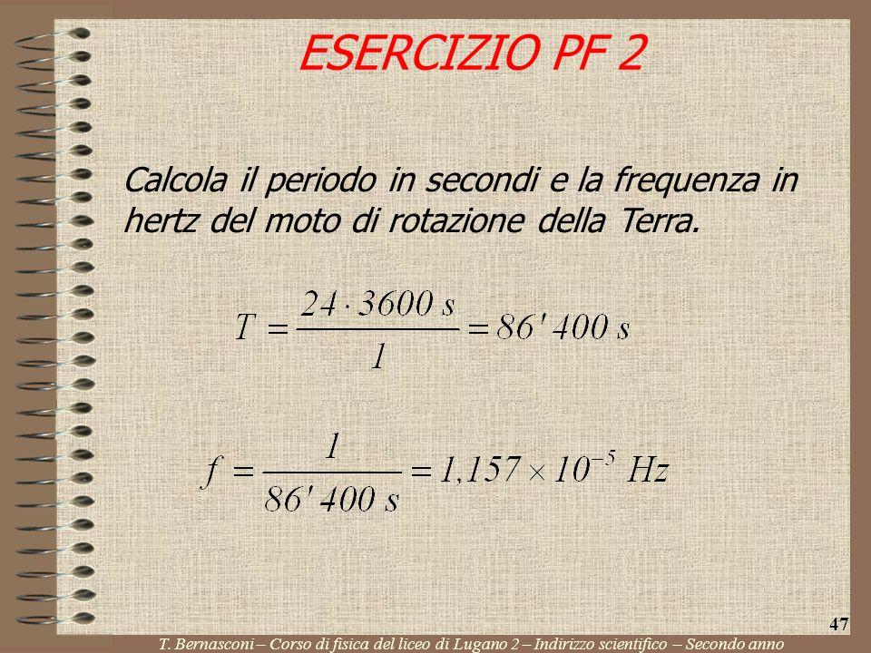 ESERCIZIO PF 2 Calcola il periodo in secondi e la frequenza in hertz del moto di rotazione della Terra.