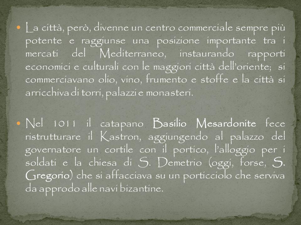 La città, però, divenne un centro commerciale sempre più potente e raggiunse una posizione importante tra i mercati del Mediterraneo, instaurando rapporti economici e culturali con le maggiori città dell'oriente; si commerciavano olio, vino, frumento e stoffe e la città si arricchiva di torri, palazzi e monasteri.