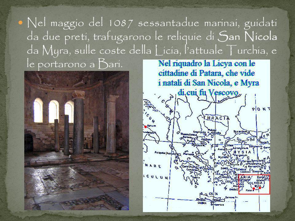 Nel maggio del 1087 sessantadue marinai, guidati da due preti, trafugarono le reliquie di San Nicola da Myra, sulle coste della Licia, l'attuale Turchia, e le portarono a Bari.