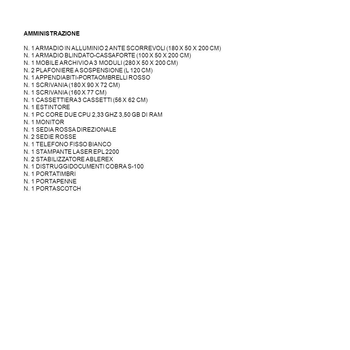 AMMINISTRAZIONE N. 1 ARMADIO IN ALLUMINIO 2 ANTE SCORREVOLI (180 X 50 X 200 CM) N. 1 ARMADIO BLINDATO-CASSAFORTE (100 X 50 X 200 CM)
