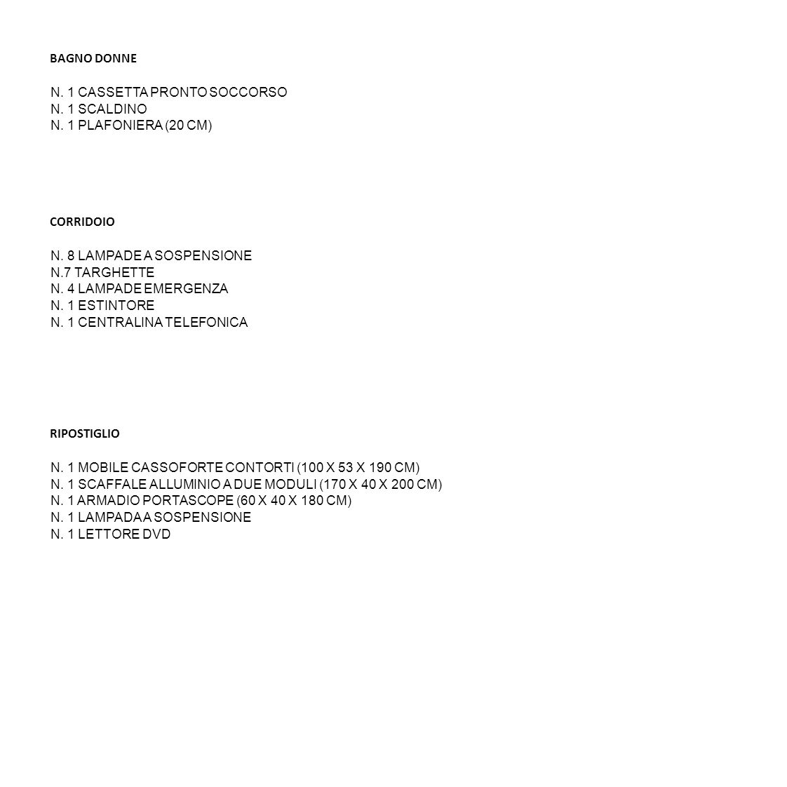 BAGNO DONNE N. 1 CASSETTA PRONTO SOCCORSO. N. 1 SCALDINO. N. 1 PLAFONIERA (20 CM) CORRIDOIO. N. 8 LAMPADE A SOSPENSIONE.