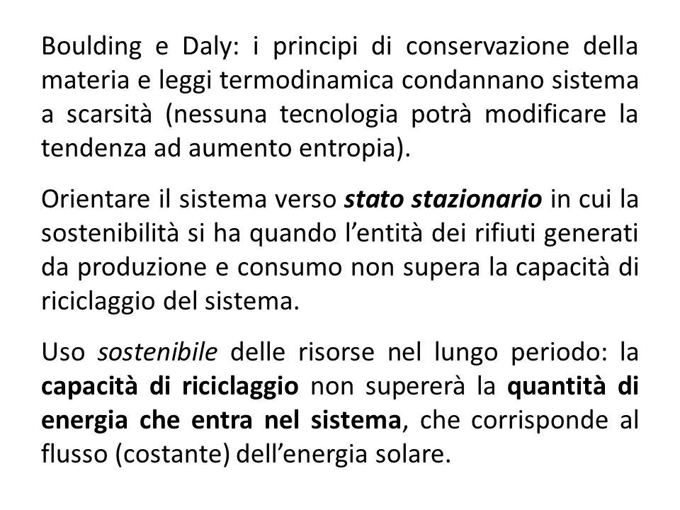 Boulding e Daly: i principi di conservazione della materia e leggi termodinamica condannano sistema a scarsità (nessuna tecnologia potrà modificare la tendenza ad aumento entropia).