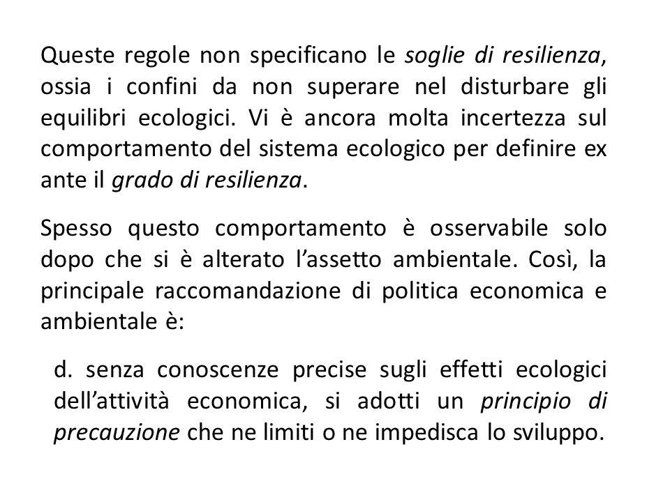 Queste regole non specificano le soglie di resilienza, ossia i confini da non superare nel disturbare gli equilibri ecologici.