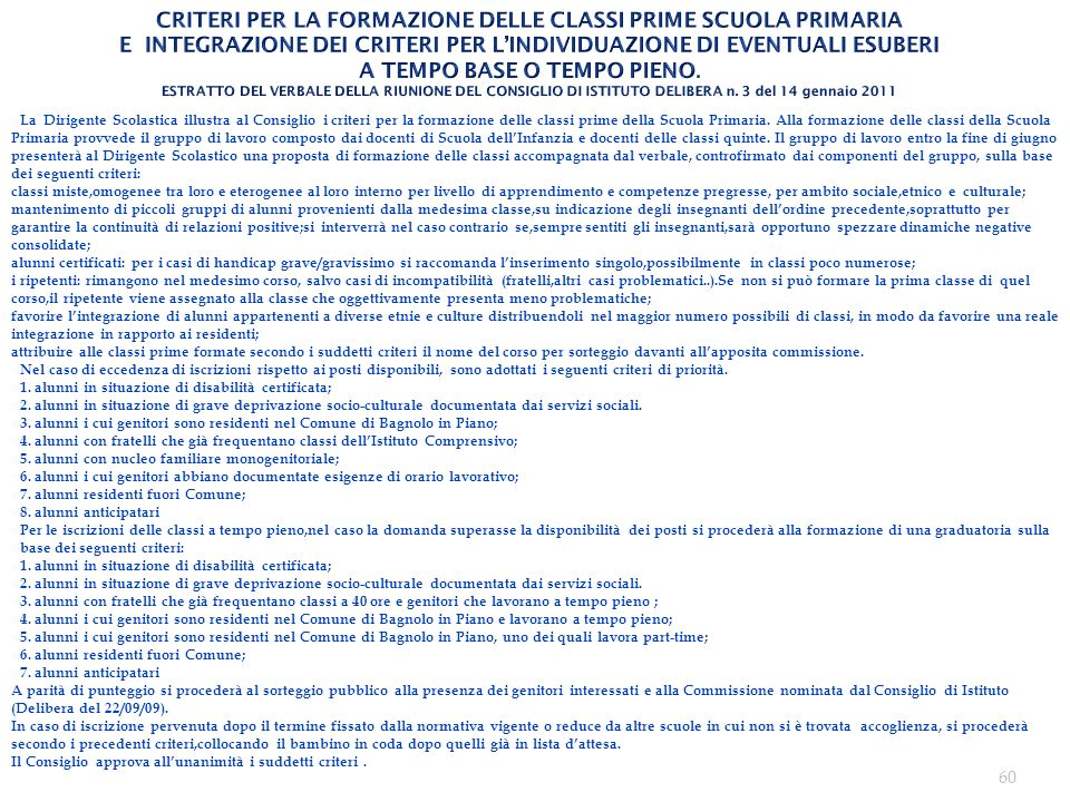CRITERI PER LA FORMAZIONE DELLE CLASSI PRIME SCUOLA PRIMARIA E INTEGRAZIONE DEI CRITERI PER L'INDIVIDUAZIONE DI EVENTUALI ESUBERI A TEMPO BASE O TEMPO PIENO. ESTRATTO DEL VERBALE DELLA RIUNIONE DEL CONSIGLIO DI ISTITUTO DELIBERA n. 3 del 14 gennaio 2011