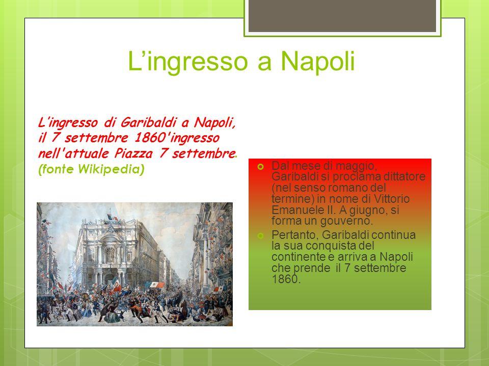 L'ingresso a Napoli L'ingresso di Garibaldi a Napoli, il 7 settembre 1860 ingresso nell attuale Piazza 7 settembre. (fonte Wikipedia)