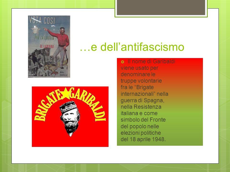 …e dell'antifascismo Il nome di Garibaldi viene usato per