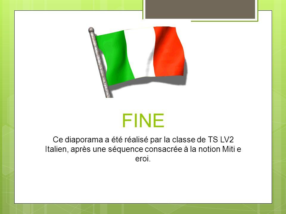 FINE Ce diaporama a été réalisé par la classe de TS LV2 Italien, après une séquence consacrée à la notion Miti e eroi.