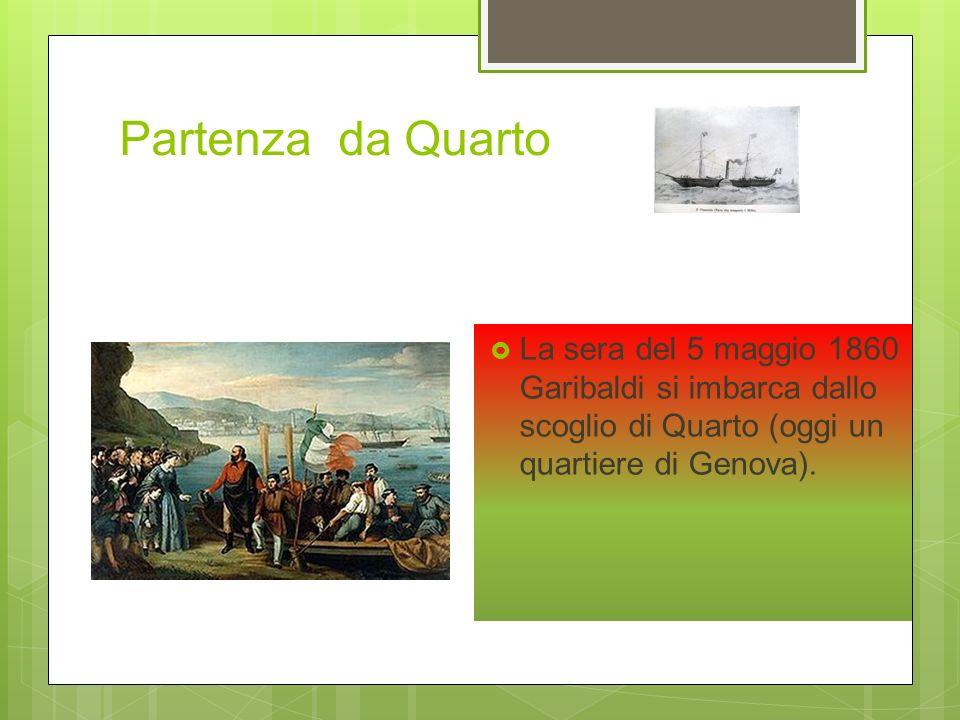 Partenza da Quarto La sera del 5 maggio 1860 Garibaldi si imbarca dallo scoglio di Quarto (oggi un quartiere di Genova).