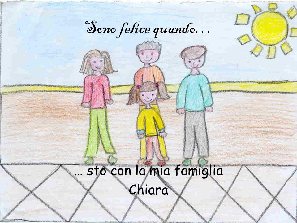 … sto con la mia famiglia Chiara