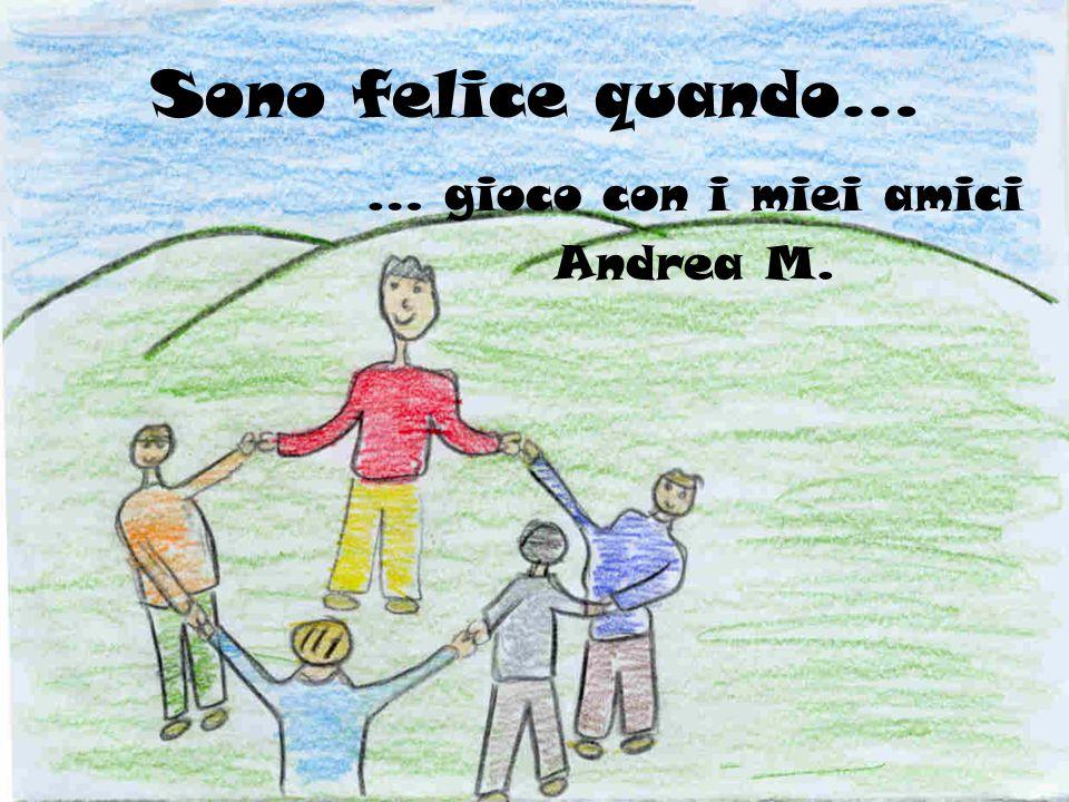 … gioco con i miei amici Andrea M.