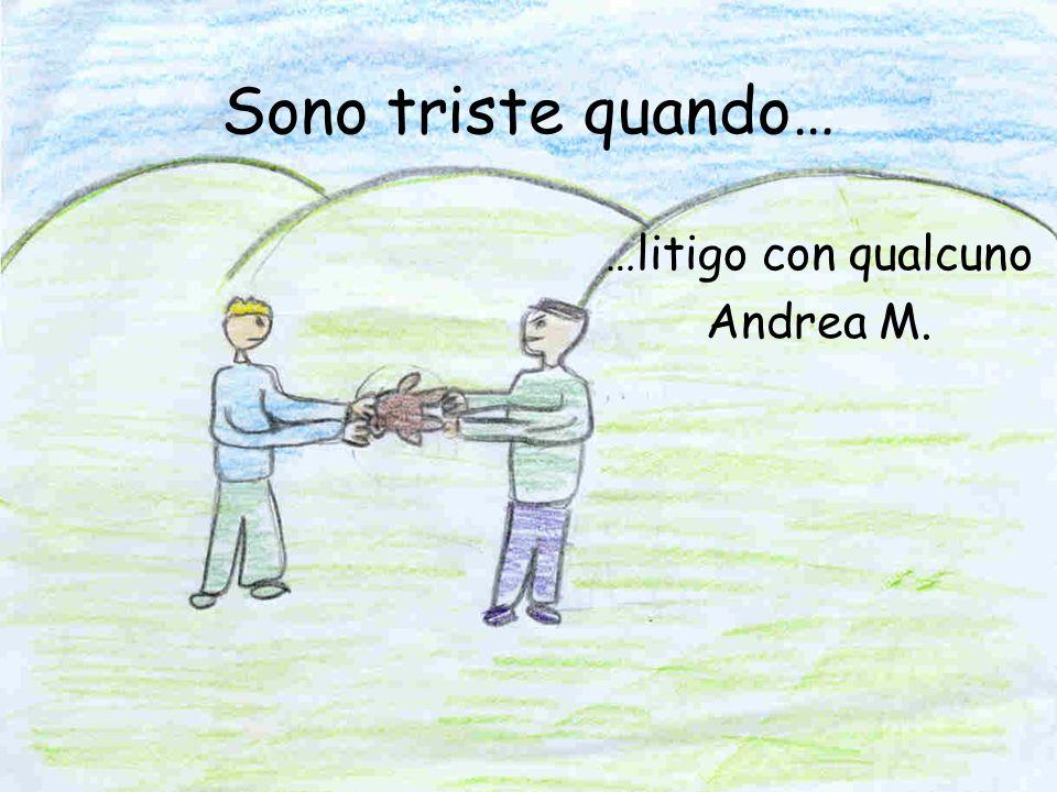 …litigo con qualcuno Andrea M.