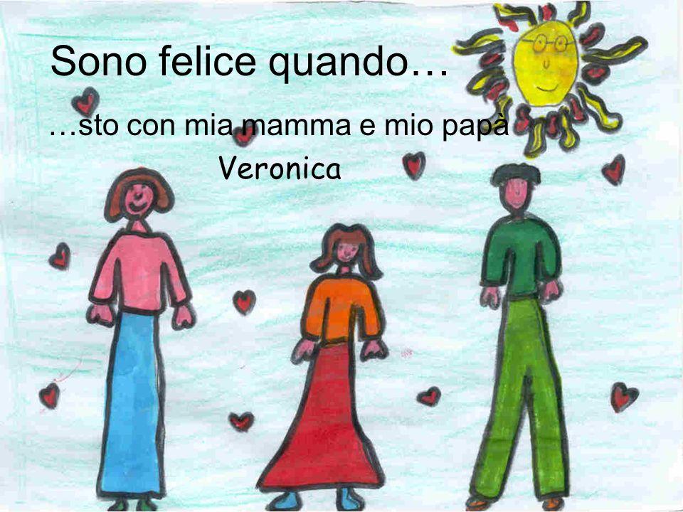 …sto con mia mamma e mio papà Veronica