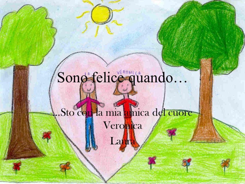 …Sto con la mia amica del cuore Veronica Laura