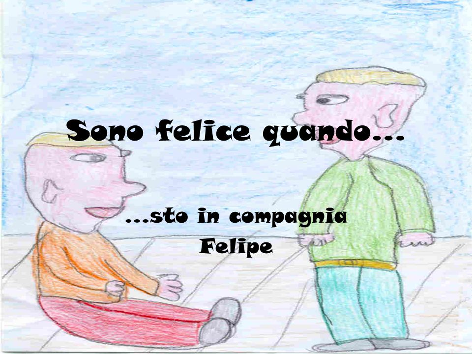 …sto in compagnia Felipe