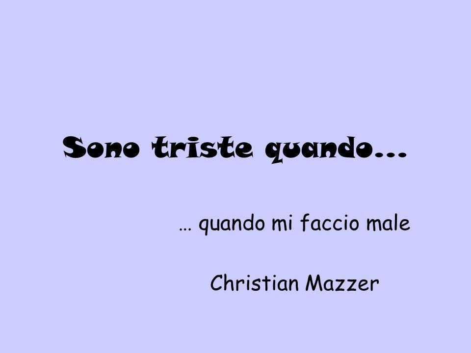 … quando mi faccio male Christian Mazzer