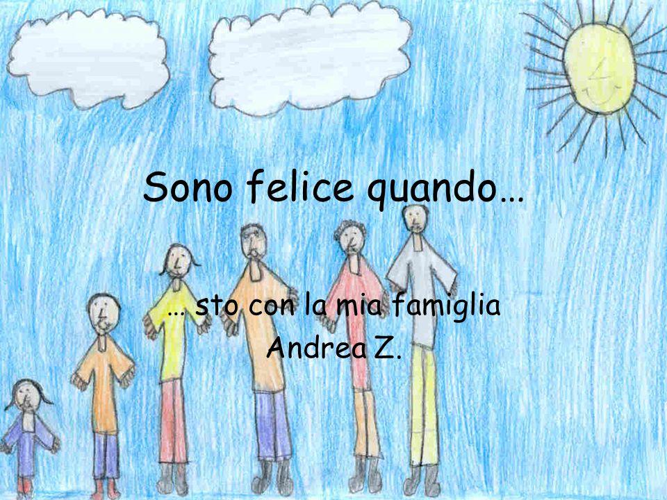 … sto con la mia famiglia Andrea Z.