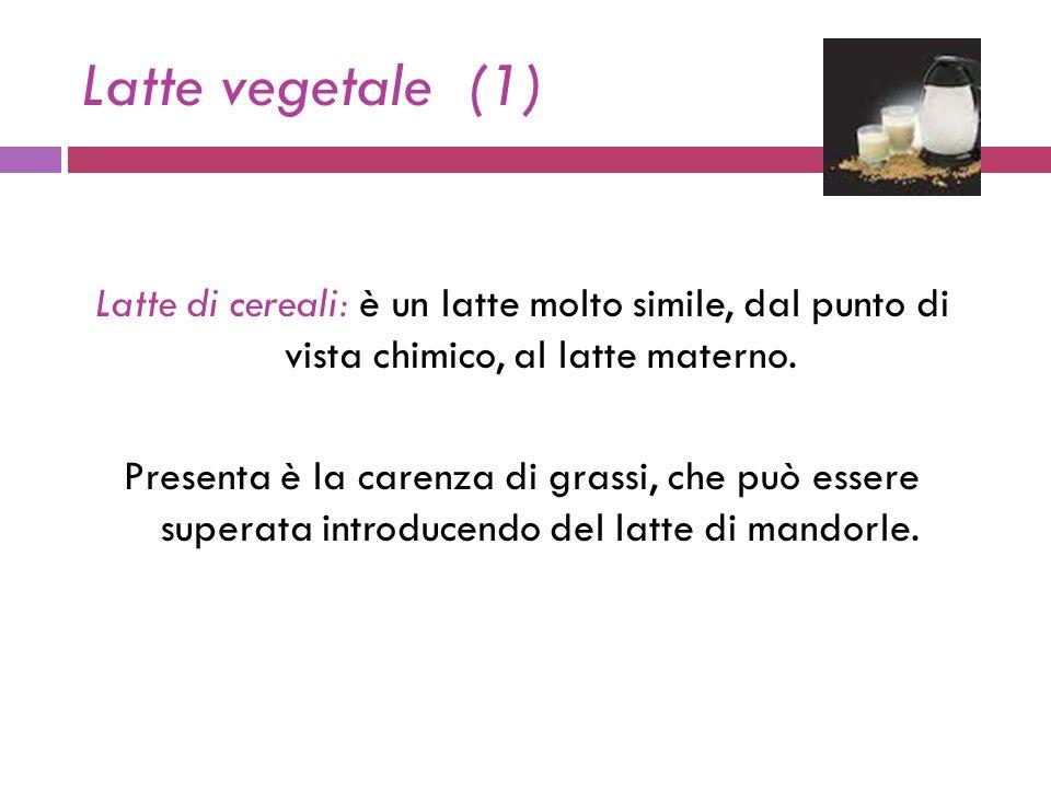 Latte vegetale (1) Latte di cereali: è un latte molto simile, dal punto di vista chimico, al latte materno.