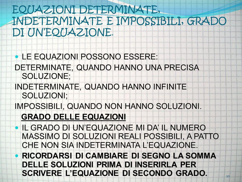 EQUAZIONI DETERMINATE, INDETERMINATE E IMPOSSIBILI, GRADO DI UN'EQUAZIONE.