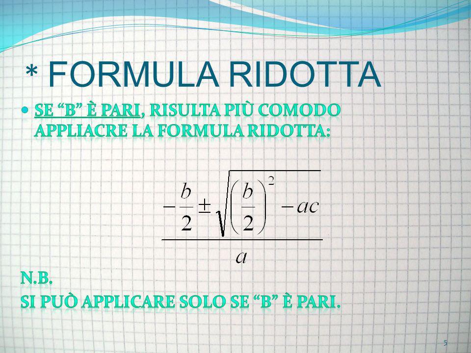 * FORMULA RIDOTTASE B è PARI, RISULTA Più COMODO APPLIACRE LA FORMULA RIDOTTA: N.B.