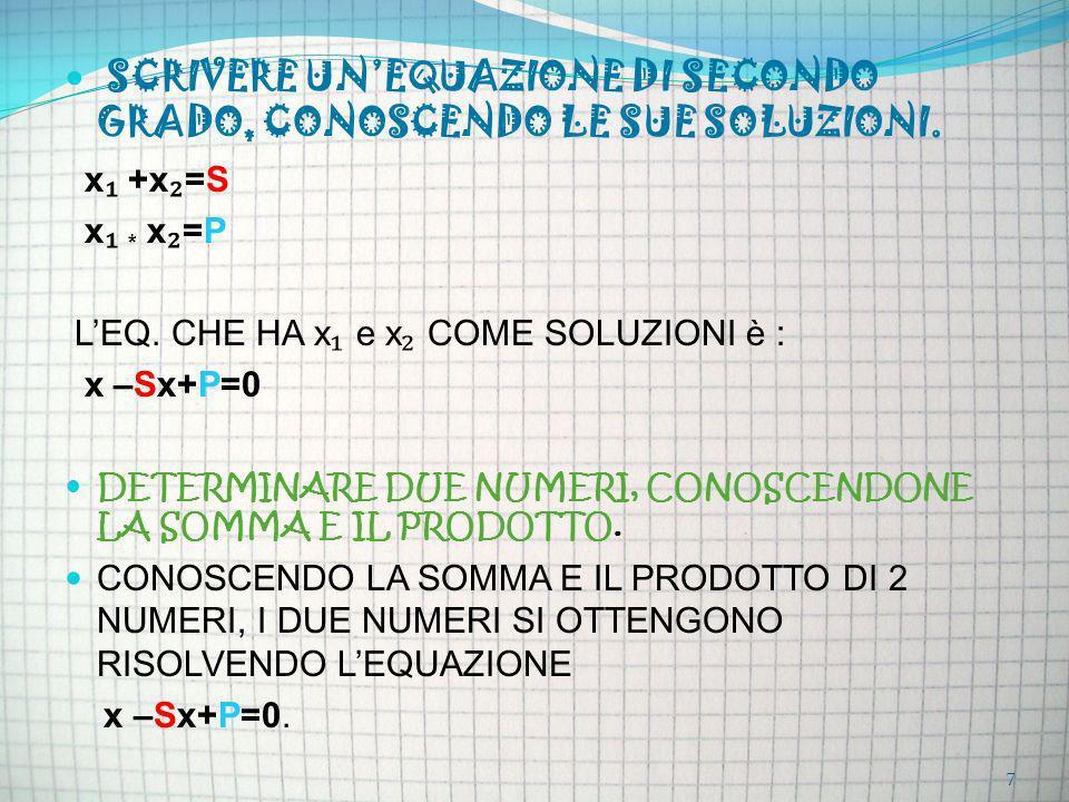 SCRIVERE UN'EQUAZIONE DI SECONDO GRADO, CONOSCENDO LE SUE SOLUZIONI.