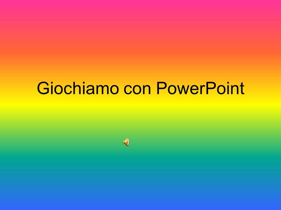 Giochiamo con PowerPoint