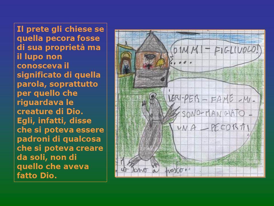 Il prete gli chiese se quella pecora fosse di sua proprietà ma il lupo non conosceva il significato di quella parola, soprattutto per quello che riguardava le creature di Dio.