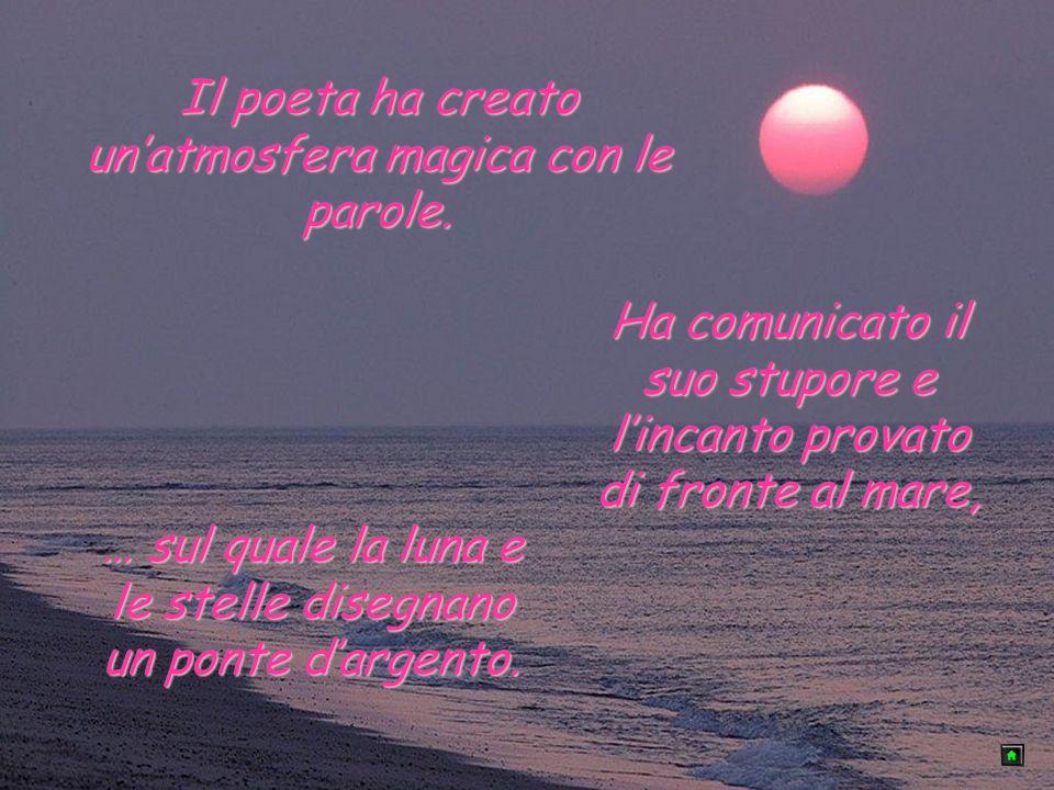 Il poeta ha creato un'atmosfera magica con le parole.