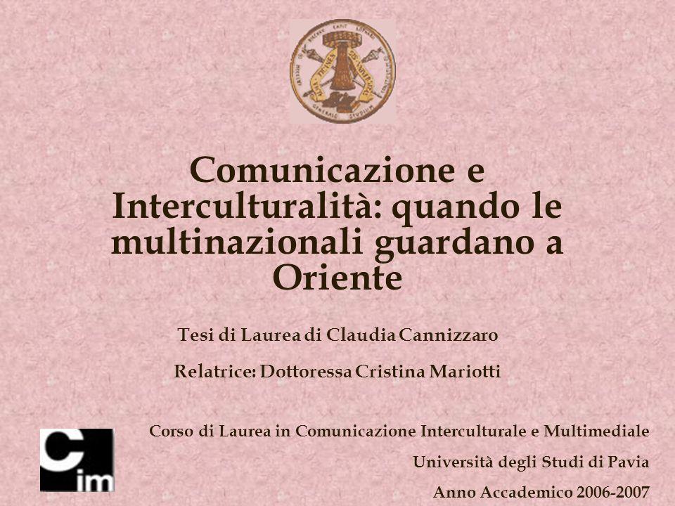 Comunicazione e Interculturalità: quando le multinazionali guardano a Oriente Tesi di Laurea di Claudia Cannizzaro Relatrice: Dottoressa Cristina Mariotti