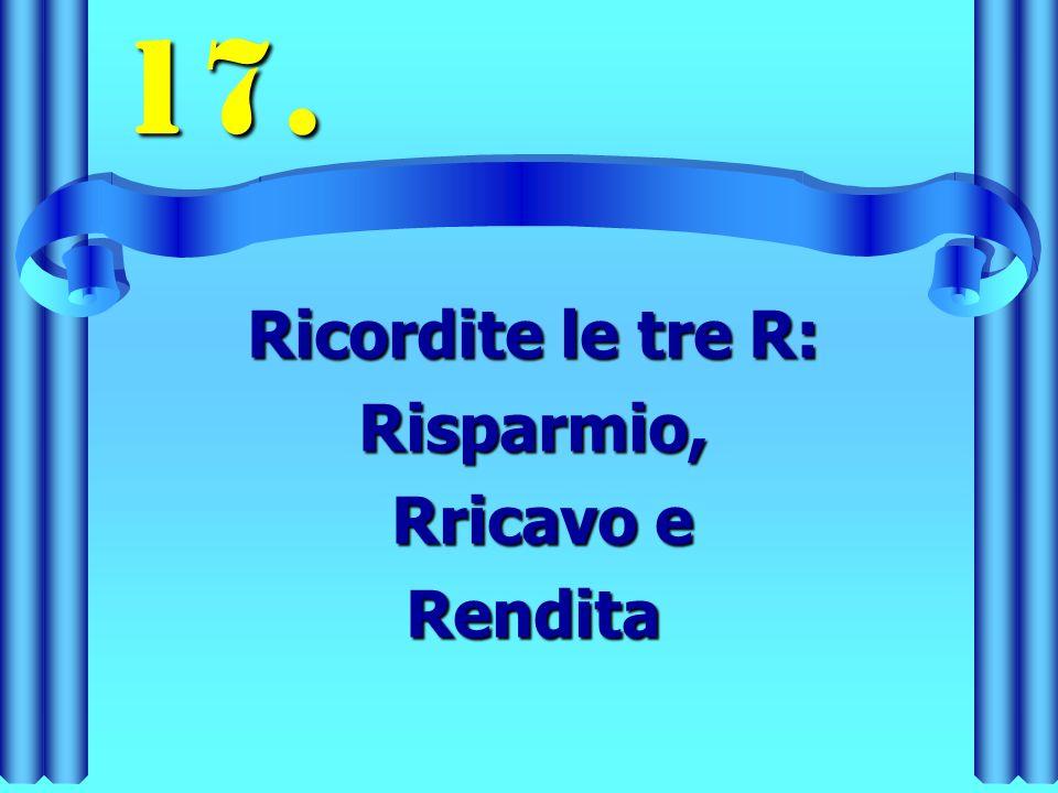 Ricordite le tre R: Risparmio, Rricavo e Rendita