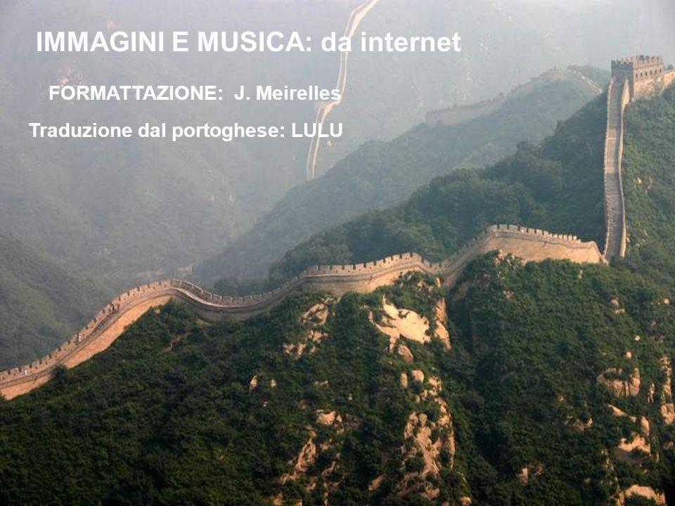IMMAGINI E MUSICA: da internet FORMATTAZIONE: J. Meirelles