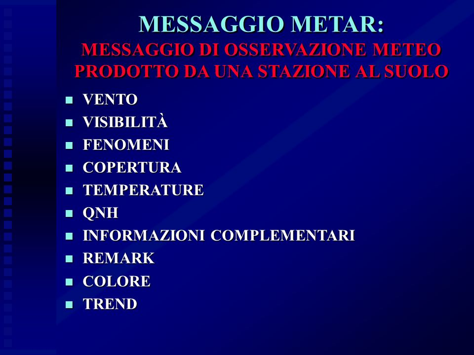 MESSAGGIO METAR: MESSAGGIO DI OSSERVAZIONE METEO PRODOTTO DA UNA STAZIONE AL SUOLO