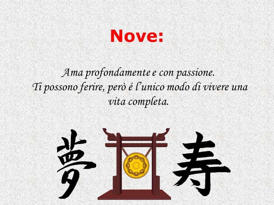 Nove: Ama profondamente e con passione.