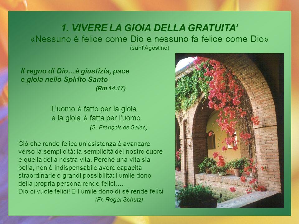 1. VIVERE LA GIOIA DELLA GRATUITA' «Nessuno è felice come Dio e nessuno fa felice come Dio» (sant Agostino)