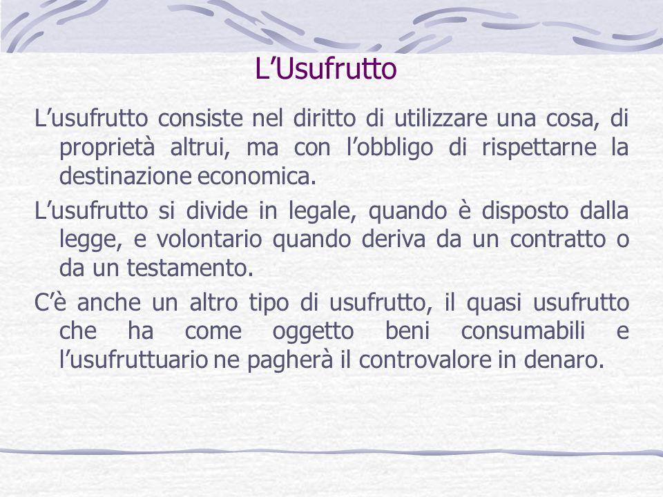 L'UsufruttoL'usufrutto consiste nel diritto di utilizzare una cosa, di proprietà altrui, ma con l'obbligo di rispettarne la destinazione economica.