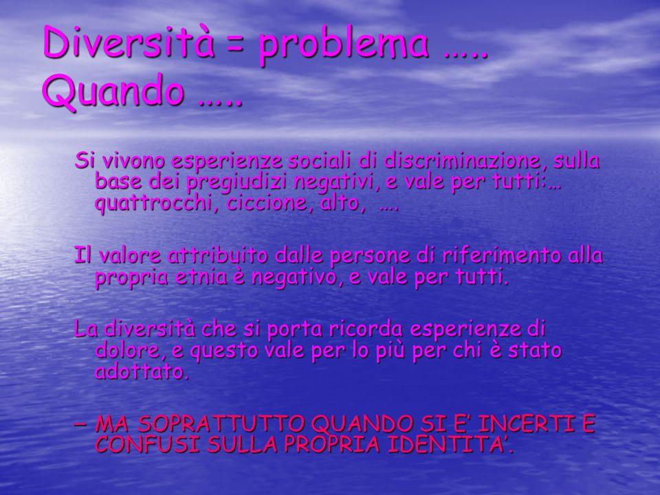 Diversità = problema ….. Quando …..