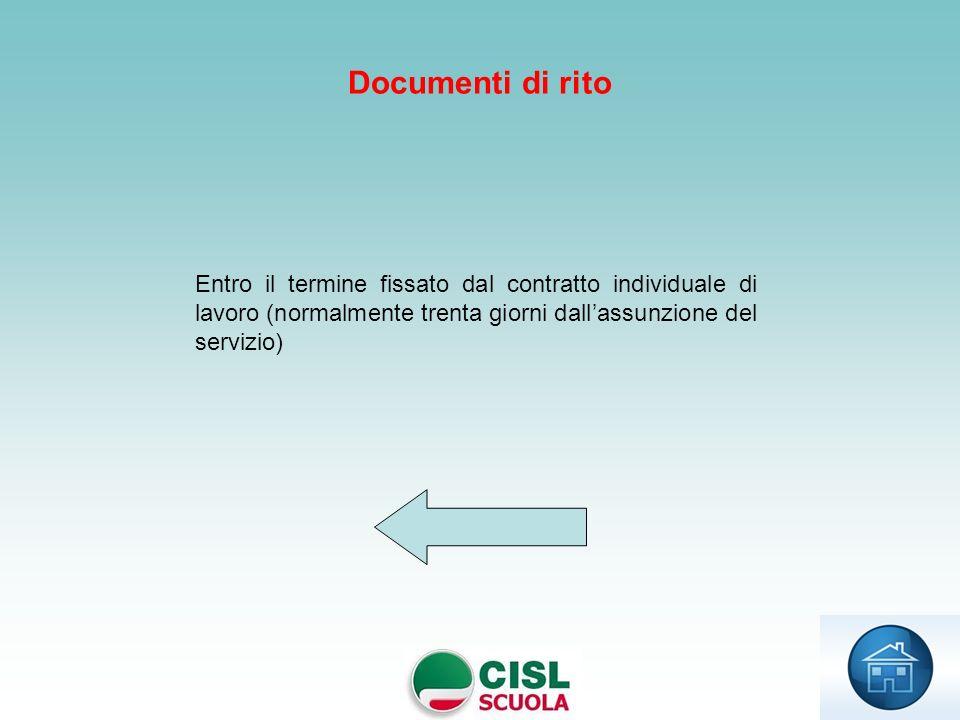 Documenti di rito Entro il termine fissato dal contratto individuale di lavoro (normalmente trenta giorni dall'assunzione del servizio)