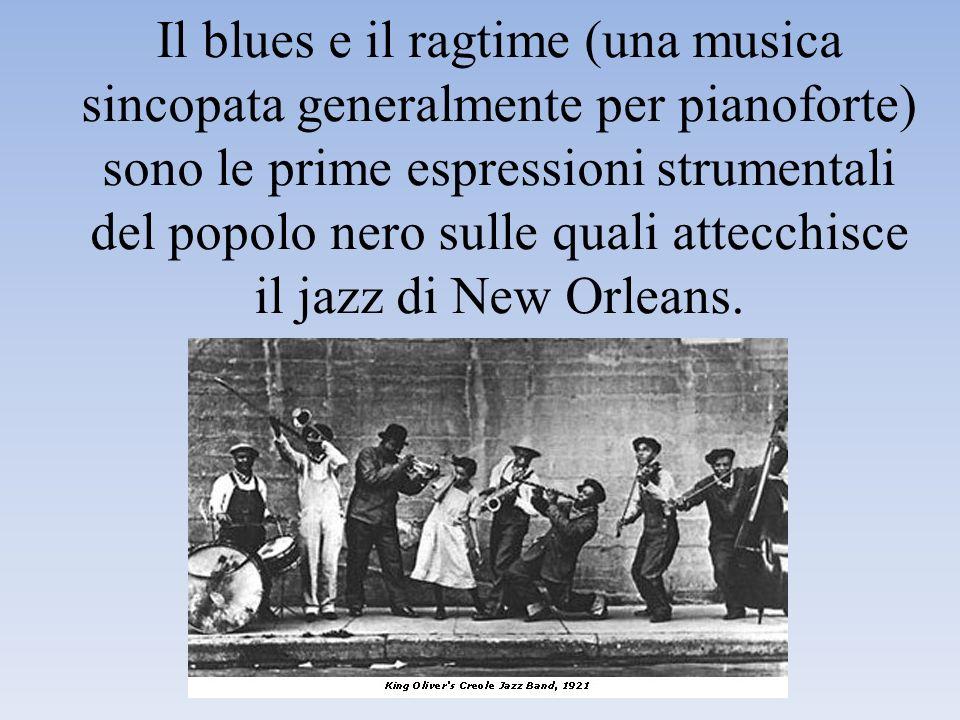 Il blues e il ragtime (una musica sincopata generalmente per pianoforte) sono le prime espressioni strumentali del popolo nero sulle quali attecchisce il jazz di New Orleans.