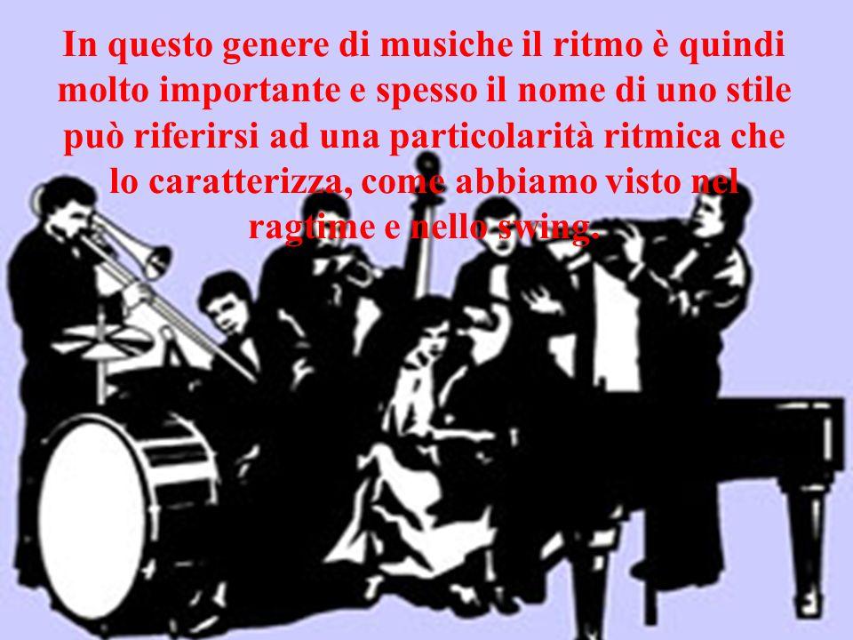 In questo genere di musiche il ritmo è quindi molto importante e spesso il nome di uno stile può riferirsi ad una particolarità ritmica che lo caratterizza, come abbiamo visto nel ragtime e nello swing.
