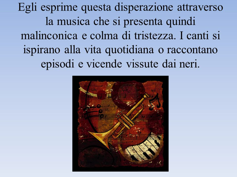 Egli esprime questa disperazione attraverso la musica che si presenta quindi malinconica e colma di tristezza.