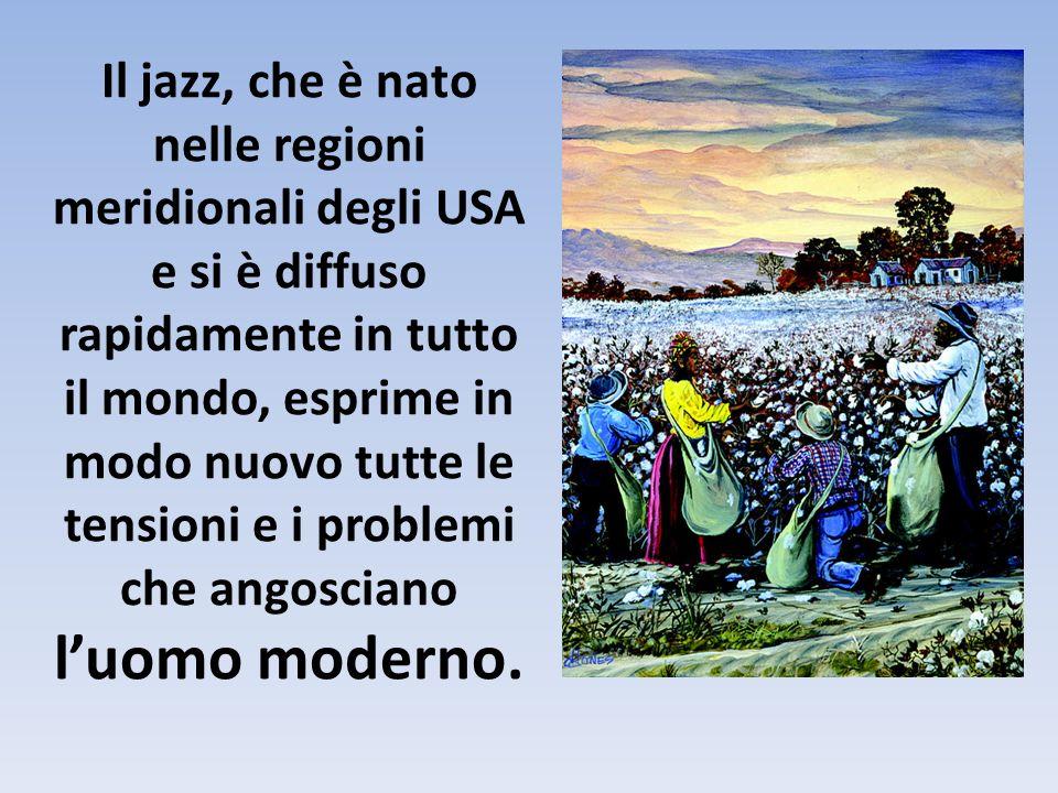 Il jazz, che è nato nelle regioni meridionali degli USA e si è diffuso rapidamente in tutto il mondo, esprime in modo nuovo tutte le tensioni e i problemi che angosciano l'uomo moderno.