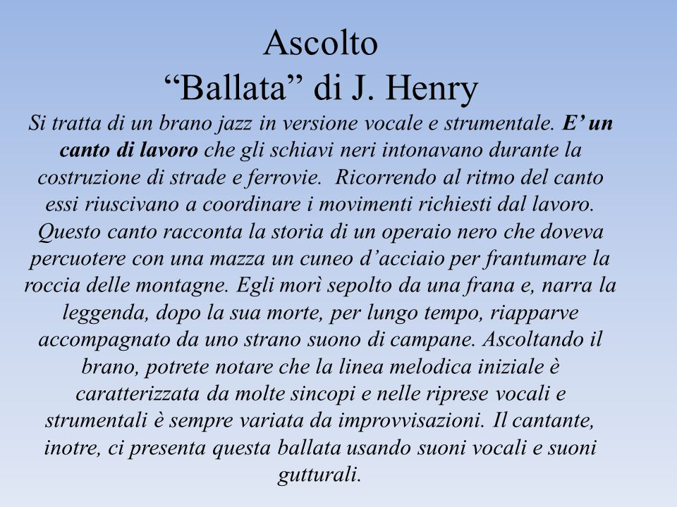 Ascolto Ballata di J. Henry Si tratta di un brano jazz in versione vocale e strumentale.