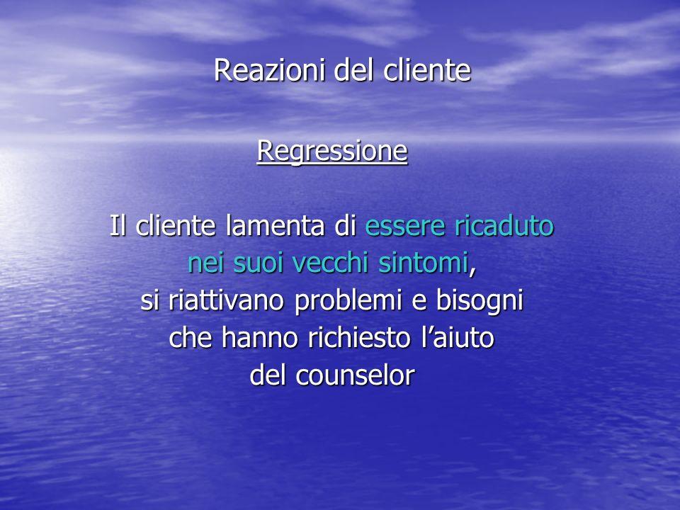 Reazioni del cliente Regressione Il cliente lamenta di essere ricaduto
