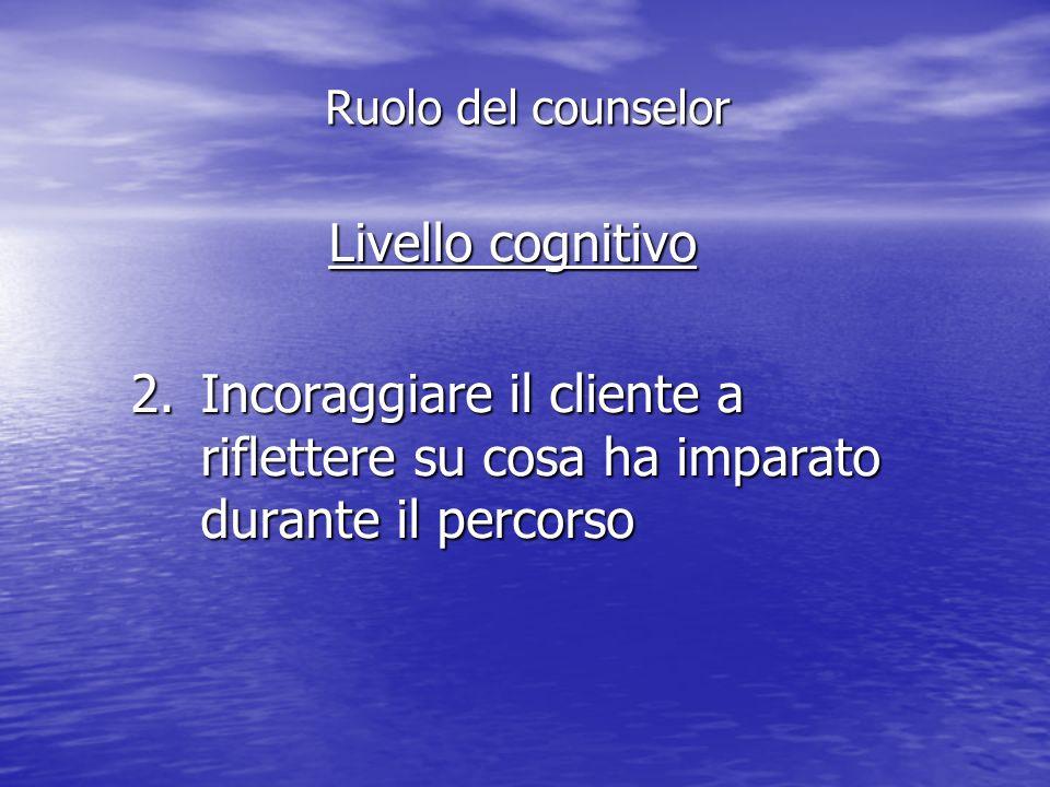 Ruolo del counselor Livello cognitivo.
