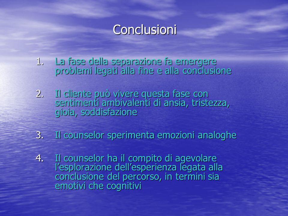 Conclusioni La fase della separazione fa emergere problemi legati alla fine e alla conclusione.