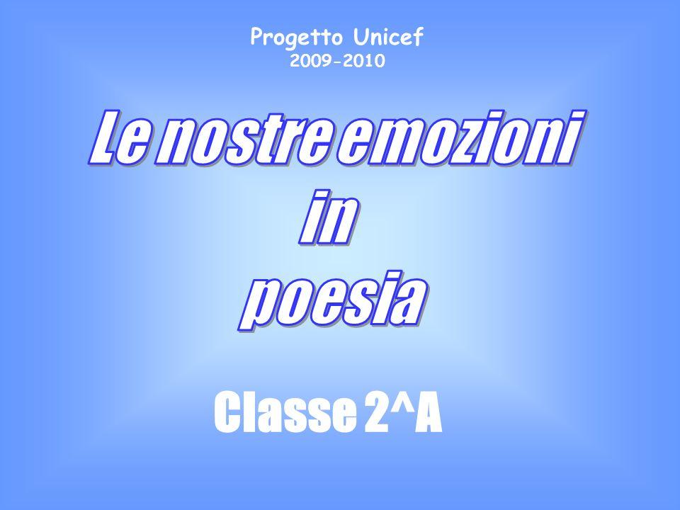 Progetto Unicef 2009-2010 Le nostre emozioni in poesia Classe 2^A