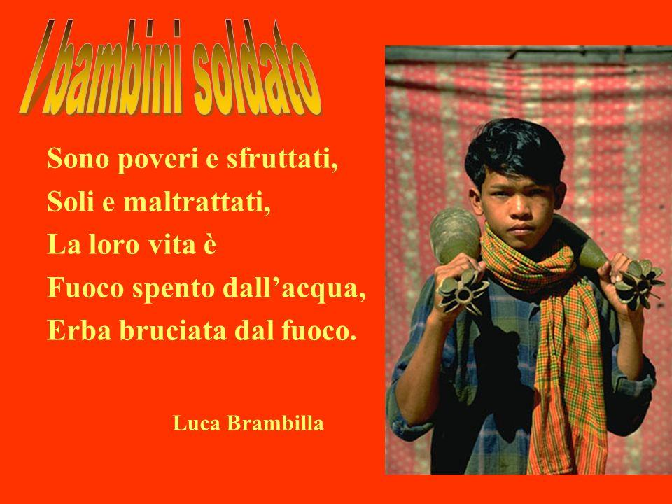 I bambini soldato Luca Brambilla Sono poveri e sfruttati,