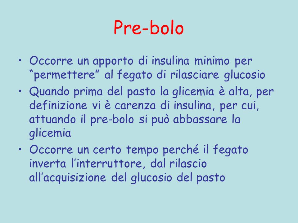 Pre-boloOccorre un apporto di insulina minimo per permettere al fegato di rilasciare glucosio.